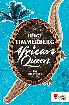 African Queen: Ein Abenteuer von [Timmerberg, Helge]