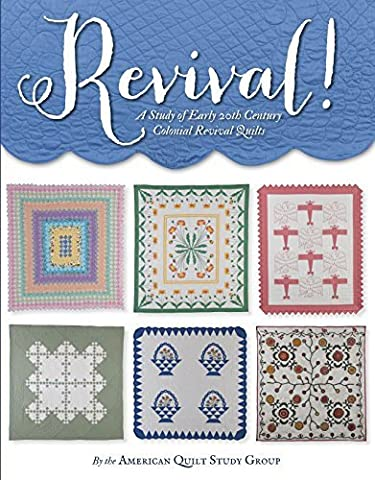 Revival!: A Study of Early 20th Century Colonial Revival Quilts by American Quilt Study Group (Early American Quilts)
