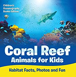Coral Reef Animals for Kids: Habitat Facts, Photos and Fun | Children's Oceanography Books Edition PDF Descargar Gratis