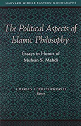 The Political Aspects of Islamic Philosophy – Essays in Honor of Muhsin S. Mahdi (Harvard Middle Eastern Monographs)