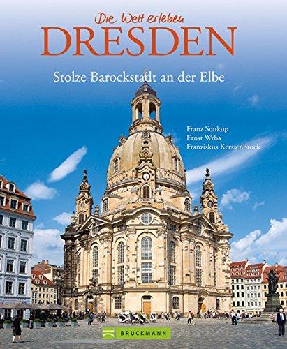 Bildband Dresden: die stolze Barockstadt in über 175 Bildern - von Semperoper und Frauenkirche bis zum Elbtal und Umgebung