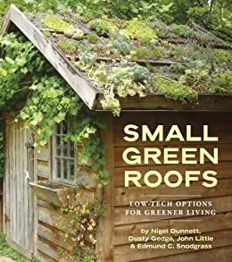 Small Green Roofs: Low-Tech Options for Greener Living (English Edition) von [Dunnett, Nigel, Gedge, Dusty, Little, John, Snodgrass, Edmund C.]