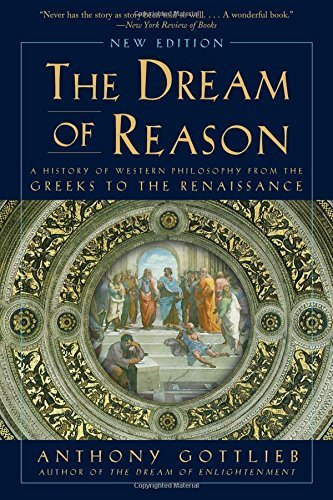 The Dream of Reason: A History of Western Philosophy from the Greeks to the Renaissance by Anthony Gottlieb (2016-08-30)