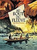 Au bout du fleuve / un récit écrit et dessiné par Jean-Denis Pendanx | Pendanx, Jean-Denis (1966-....)