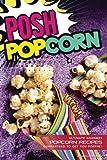 Best Gourmet Recipes - Posh Popcorn: Ultimate Gourmet Popcorn Recipes – Guaranteed Review