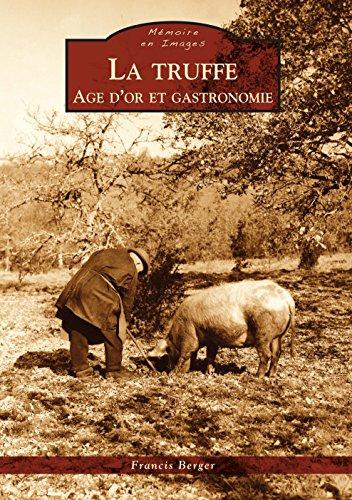 La truffe - Age d'or et gastronomie (MeI) par Berger Francis