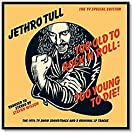 Too Old To Rock 'N' Roll: Too Young To Die!