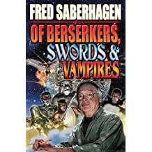 Of Berserkers, Swords and Vampires: A Saberhagen Retrospective (Baen Science Fiction) by Fred Saberhagen (2010-09-28)