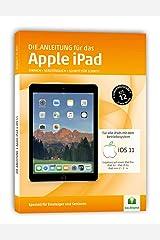 DIE ANLEITUNG für das iPad mit iOS 11+12 - Speziell für Einsteiger und Senioren Broschiert