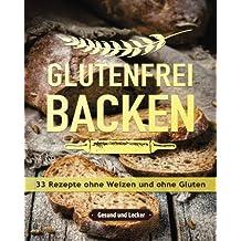 Glutenfrei backen: 33 Rezepte ohne Weizen und ohne Gluten.