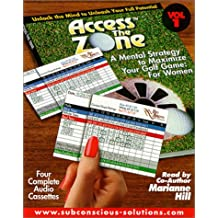 Access the Zone : A Mental Strategy to Maximize Your Golf Game for Women