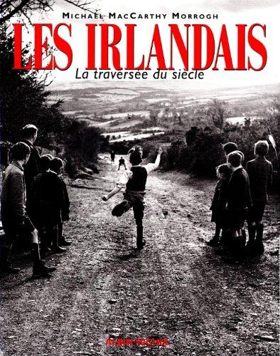 LES IRLANDAIS. La traversée du siècle par Michael Mccarthy Morrogh