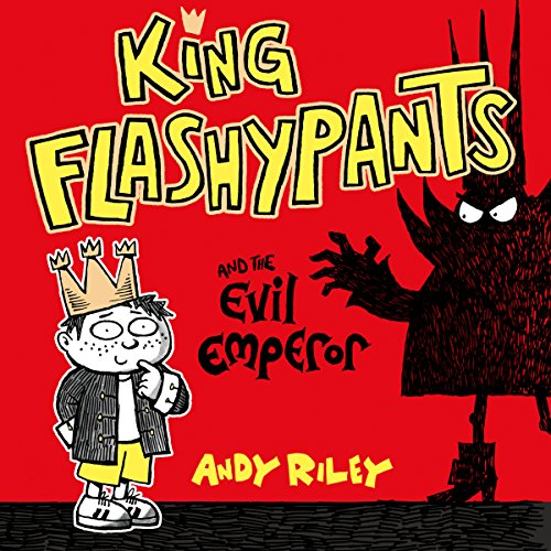 King Flashypants: King Flashypants and the Evil Emperor: King Flashypants, Book 1 - Andy Riley - Unabridged