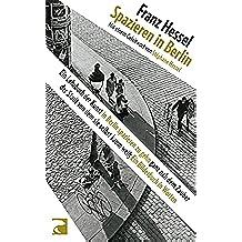 Spazieren in Berlin: Ein Lehrbuch der Kunst in Berlin spazieren zu gehn ganz nah dem Zauber der Stadt von dem sie selbst kaum weiß (German Edition)
