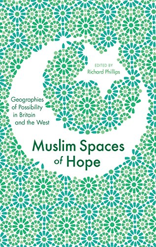 Muslim Spaces of Hope: Geographies of Possibility in Britain and the WestWest'Geographies of possibility in Britain and theWest'Geographies of Possibility in Britain and the West (English Edition)