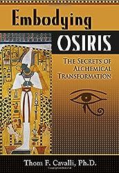 Embodying Osiris: The Secrets of Alchemical Transformation