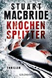 Knochensplitter: Thriller (Detective Sergeant Logan McRae 7)