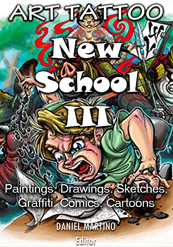 Tattoo images: ART TATTOO NEW SCHOOL III: Paintings.Drawings.Sketches, Graffiti. Comics. Cartoons (Planet Tattoo Book 1) (English Edition)