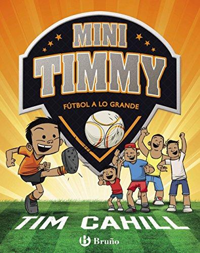 Mini Timmy - Fútbol a lo grande (Castellano - A Partir De 6 Años - Personajes Y Series - Mini Timmy) por Tim Cahill