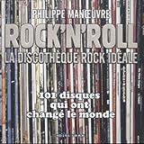 Rock'n'roll : la discothèque rock idéale : [101 disques qui ont changé le monde] | Manoeuvre, Philippe (1954-....). Auteur