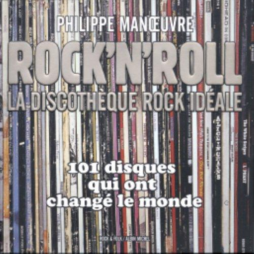 Rock'n'Roll: La discothèque rock idéale 101 disques qui ont changé le monde
