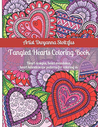 Tangled Hearts Coloring Book: 45 Heart designs, heart mandalas, heart kaleidoscope patterns for coloring in (Hearts-taschenbuch Kaleidoscope)