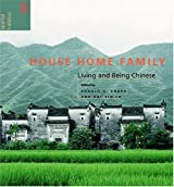 House Home Family: Living and Being Chinese (Spatial Habitus: Making and Meaning in Asia's Vernacular Architecture)