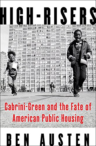 High-Risers: Cabrini-Green and the Fate of American Public Housing