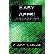 Easy Apps!: How to Make Money Selling Applications made with FileMaker by Dr. William T. Miller II (2014-09-04)