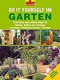 Do it yourself im Garten: Praktische und schöne Dinge für Garten, Balkon und Terrasse - Selbst ist der Mann