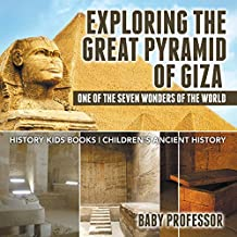 Exploring The Great Pyramid of Giza : One of the Seven Wonders of the World - History Kids Books | Children's Ancient History