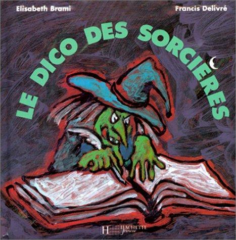 Le dico des sorcières par Elisabeth Brami, Francis Delivré