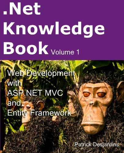 .Net Knowledge Book: Web Development with ASP.Net MVC and Entity Framework: .Net Knowledge Book: Web Development with ASP.Net MVC and Entity Framework: Volume 1