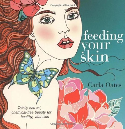 Feeding Your Skin by Oates, Carla Published by Vermilion (2007)