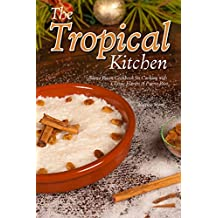 The Tropical Kitchen: Puerto Rican Cookbook for Cooking with Classic Flavors of Puerto Rico (English Edition)