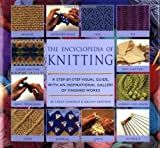 Encyclopedia of Knitting Techniques: A Step-By-Step Visual Guide, with an Inspirational Gallery of Finished Techniques (Encyclopedia of Art)