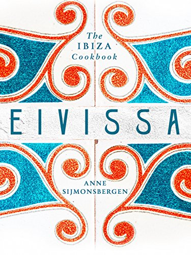 Eivissa: The Ibiza Cookbook (English Edition)