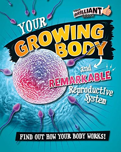 Your Growing Body and Remarkable Reproductive System PDF Books