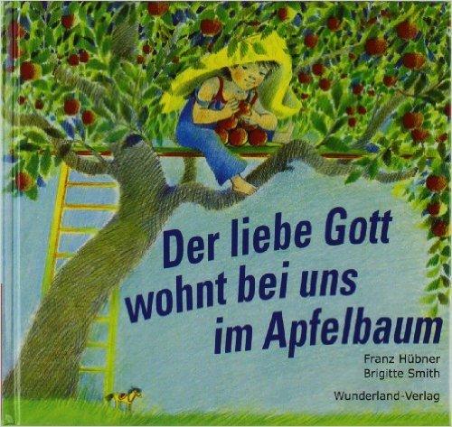 Der liebe Gott wohnt bei uns im Apfelbaum ( 2009 )