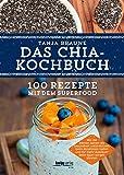 Chia Samen kaufen: Das Chia-Kochbuch von Tanja Braune: 100 Rezepte mit dem Superfood Chia Samen! Jetzt kaufen!