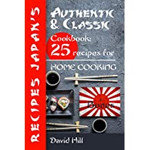 Authentic and classic recipes Japan's. Cookbook: 25 recipes for home cooking. (English Edition)