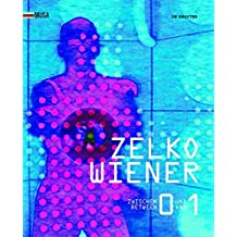 Zelko Wiener: Zwischen 0 und 1. Kunst im digitalen Umbruch. Between 0 and 1. Art in the digital Revolution.