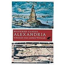 Alexandria: Schicksale einer antiken Weltstadt