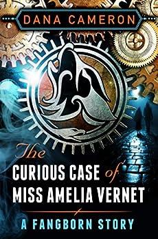 The Curious Case of Miss Amelia Vernet (A Fangborn Story) (English Edition) par [Cameron, Dana]