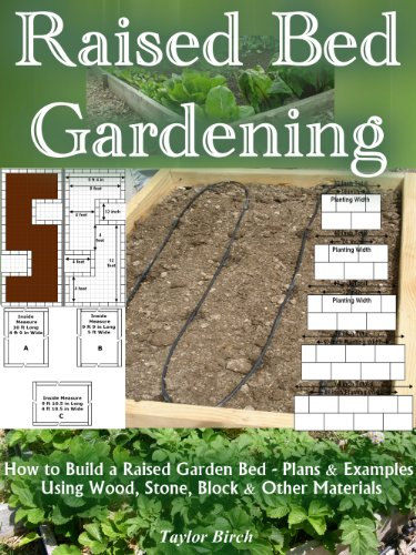 Raised Bed Gardening: How to Build a Raised Garden Bed Plans and Examples Using Wood, Stone, Block and Other Materials (Gardening Guides)