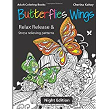 Adult Coloring Books: Butterflies Wings : Relax release and stress relieving patterns (Night Edition): Volume 16