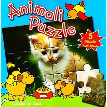 I Cuccioli Di Casa. Animali Puzzle. Ediz. Illustrata