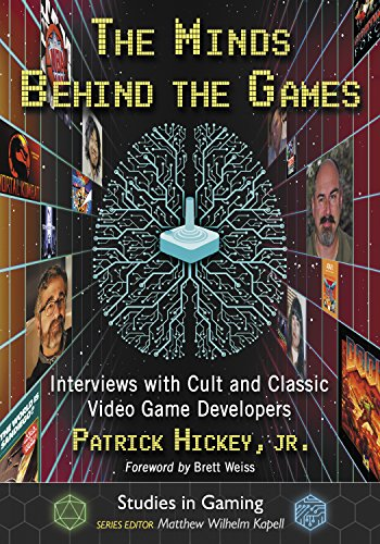 The Minds Behind the Games: Interviews with Cult and Classic Video Game...