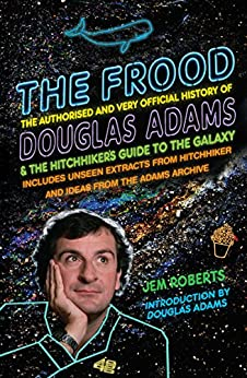 The Frood: The Authorised and Very Official History of Douglas Adams & The Hitchhiker's Guide to the Galaxy von [Roberts, Jem]