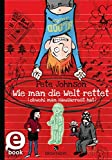Wie man die Welt rettet: ... obwohl man Hausarrest hat (German Edition)